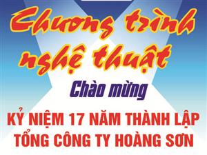 Chương trình nghệ thuật đặc sắc kỷ niệm 17 năm thành lập Tổng công ty Hoàng Sơn.